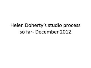 Helen Doherty's studio process so far- December 2012
