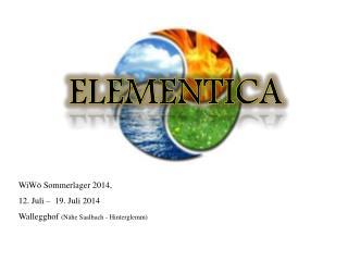 ELEMENTICA WiWö  Sommerlager 2014, 12. Juli –  19. Juli 2014