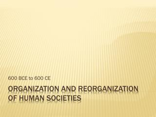 Organization and reorganization of human societies