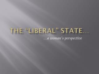 """The """"Liberal"""" State…"""