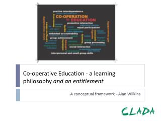 Co-operative Education - a learning philosophy  and an entitlement