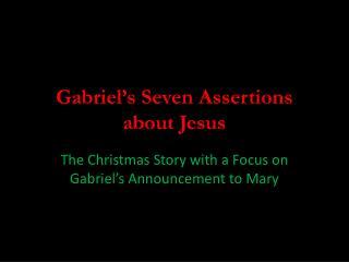 Gabriel's Seven Assertions  about Jesus