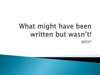 What might have been written but wasn't!
