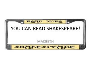 YOU CAN READ SHAKESPEARE!