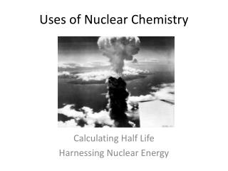 Uses of Nuclear Chemistry