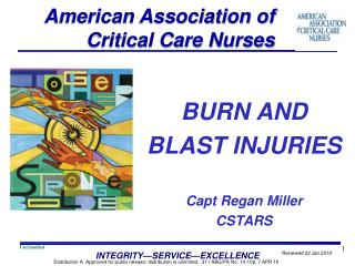 BURN AND BLAST INJURIES Capt Regan Miller CSTARS