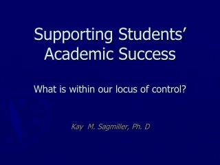 Supporting Students' Academic Success  What is within our locus of control?