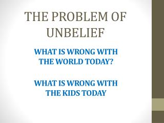 THE PROBLEM OF UNBELIEF