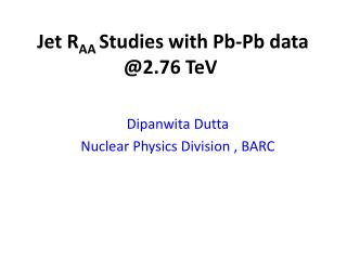 Jet R AA  Studies with  Pb-Pb  data @2.76  TeV