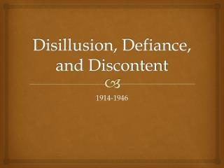 Disillusion, Defiance, and Discontent