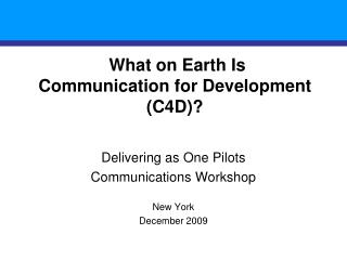 What on Earth  Is  Communication for Development (C4D)?