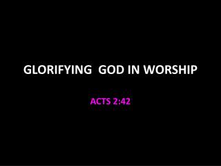 GLORIFYING  GOD IN WORSHIP