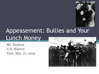 Appeasement: Bullies and Your Lunch Money