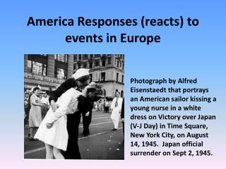 America Responses (reacts) to events in Europe