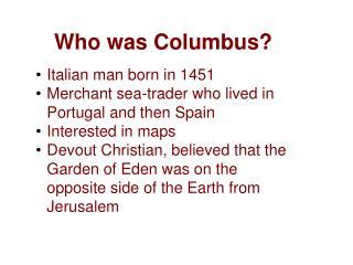 Who was Columbus? Italian  man born in 1451
