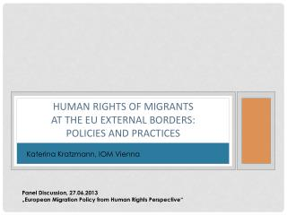 Human  Rights  of  Migrants at the EU  external borders :  Policies  and Practices