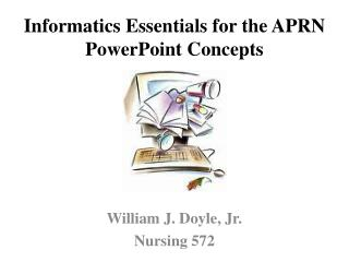 Informatics Essentials for the APRN PowerPoint Concepts