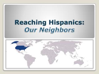 Reaching Hispanics:  Our Neighbors