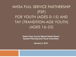 Santa Clara County Mental Health Board  System Planning and Fiscal Committee January 5, 2012