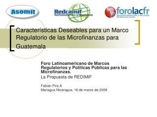 Caracter sticas Deseables para un Marco Regulatorio de las Microfinanzas para Guatemala