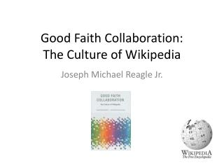 Good Faith Collaboration:  The Culture of Wikipedia