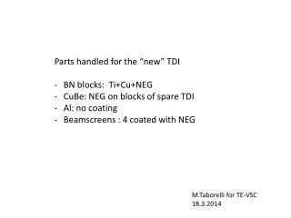 "Parts handled for the ""new"" TDI BN blocks:   Ti+Cu+NEG CuBe : NEG on blocks of spare TDI"