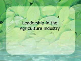 Leadership in the  Agriculture Industry