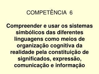 COMPET NCIA  6  Compreender e usar os sistemas simb licos das diferentes linguagens como meios de organiza  o cognitiva