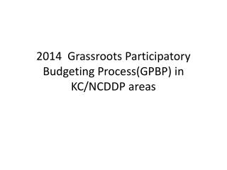 2014  Grassroots  Participatory Budgeting Process(GPBP) in KC/NCDDP  areas
