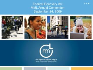 Federal Recovery Act MML Annual Convention September 24, 2009