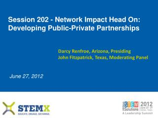 Session 202 - Network Impact Head On: Developing Public-Private Partnerships