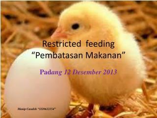"Restricted  feeding  "" Pembatasan Makanan """