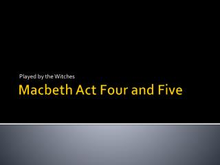 Macbeth Act Four and Five