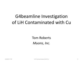 G4beamline Investigation of LiH Contaminated with Cu