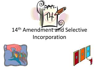 14 th  Amendment and Selective Incorporation