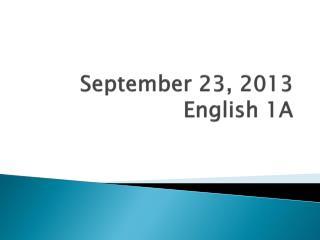 September  23 ,  2013 English 1A