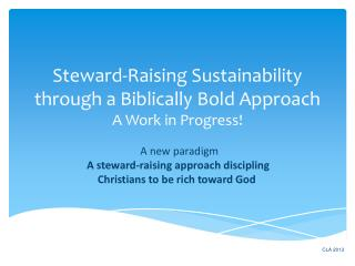 Steward-Raising Sustainability through a Biblically Bold Approach A Work in Progress !