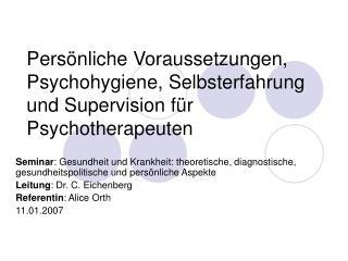 Pers nliche Voraussetzungen, Psychohygiene, Selbsterfahrung und Supervision f r Psychotherapeuten