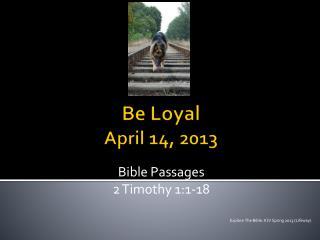 Be Loyal April 14, 2013
