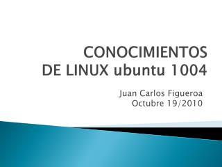 CONOCIMIENTOS  DE LINUX  ubuntu  1004