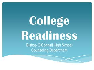 College   Readiness Bishop O'Connell High School Counseling Department
