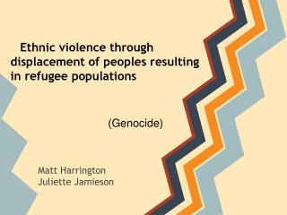 Ethnic violence through displacement of peoples resulting in refugee  populations