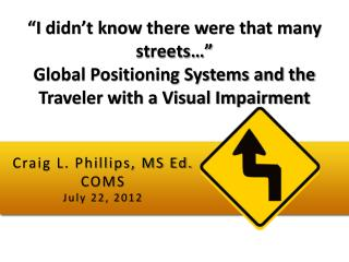 Craig L. Phillips, MS Ed. COMS July 22, 2012