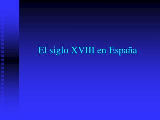 El siglo XVIII en Espa