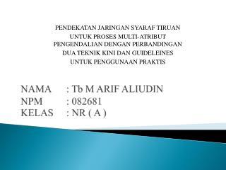 NAMA : Tb M ARIF ALIUDIN NPM : 082681 KELAS: NR ( A )