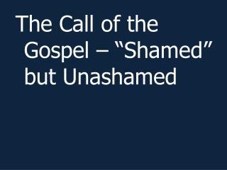 """The Call of the Gospel – """"Shamed"""" but Unashamed"""