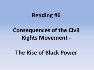 Reading #6 Consequences of the Civil Rights Movement - The Rise of Black Power