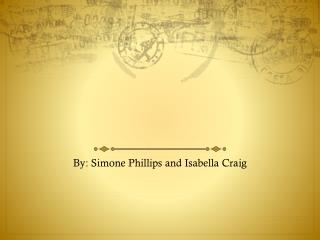 By: Simone Phillips and Isabella Craig