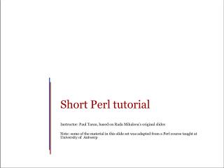 Short Perl tutorial Instructor:  Paul  T arau , based on  Rada Mihalcea's  original slides