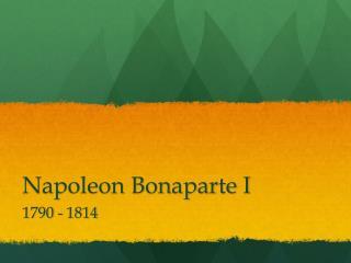 Napoleon Bonaparte I